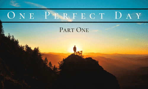One Perfect Day–Part One