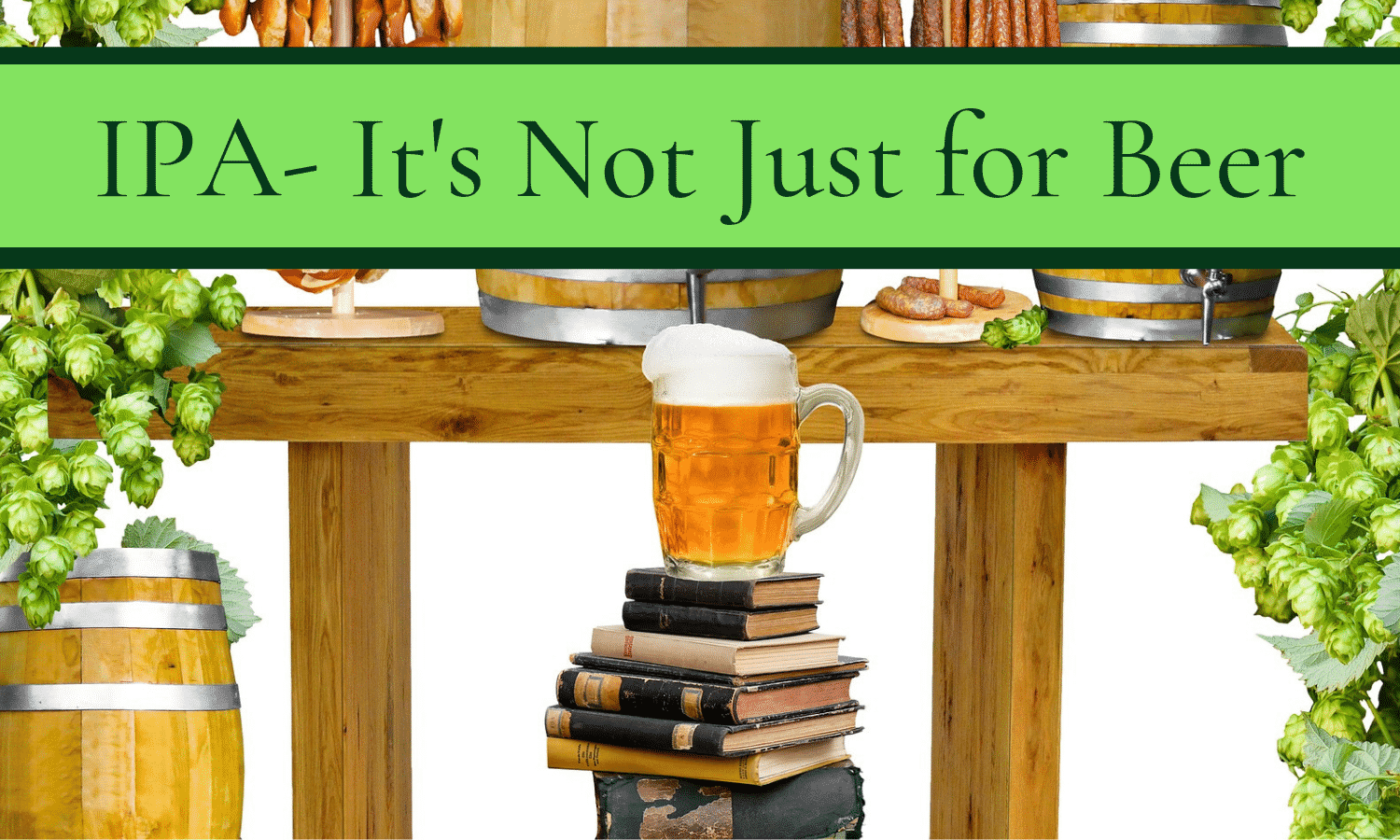 IPA–It's Not Just for Beer