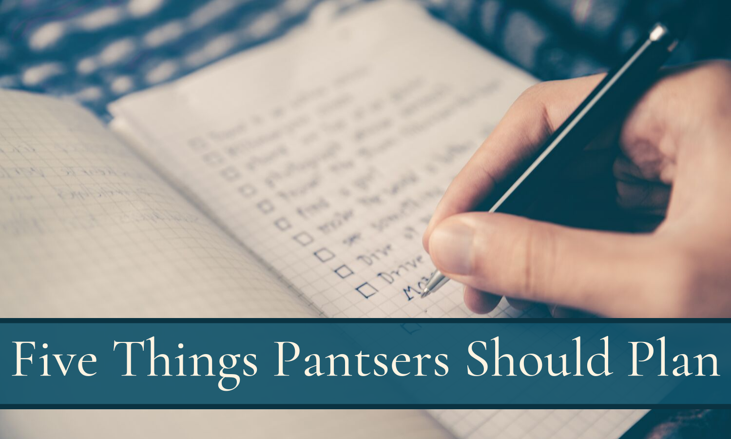 Five Things Every Pantser Should Plan