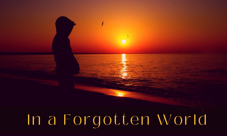 In a Forgotten World